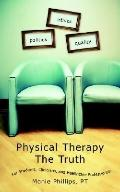 Physical Therapy the Truth For Students, Clinicians, And Healthcare Professionals