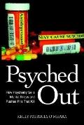 Psyched Out How Psychiatry Sells Mental Illness and Pushes Pills That Kill