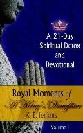 Royal Moments of a King's Daughter A 21-day Spiritual Detox And Devotional