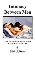 Intimacy Between Men Love And Other Stories of the Experiences of Gay Men