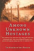 Among Unknown Hostages The memoirs of an American who, along with more than a thousand other...