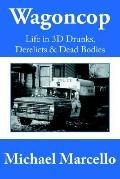 Wagoncop Life in 3d Drunks, Derelicks