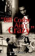 Bill Cosby Ain't Crazy