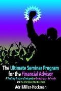 Ultimate Seminar Program for the Financial Advisor A Ten Step Program Designed to Double You...