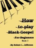 How to Play Black Gospel for Beginners Book 2 Book 2