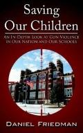 Saving Our Children An In-depth Look at Gun Violence in Our Nation and Our Schools