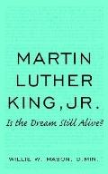 Martin Luther King, Jr. Is the Dream Still Alive?
