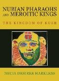 Nubian Pharaohs and Meroitic Kings The Kingdom of Kush