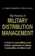 Process of Military Distribution Management A Guide to Assist Military And Civilian Logistic...