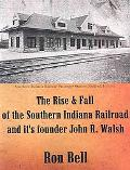 Rise and Fall of the Southern Indiana Railroad and It's Founder John R. Walsh