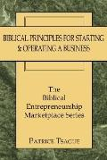 Biblical Principles for Starting and Operating a Business The Biblical Entrepreneurship Mark...