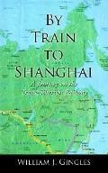 By Train to Shanghai A Journey on the Trans-siberian Railway