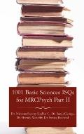 1001 Basic Sciences Isqs for Mrcpsych Part II