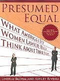 Presumed Equal What America's Top Women Lawyers Really Think About Their Firms