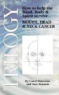 Trilogy How to Help the Mind, Body & Spirit Survive Mouth, Head & Neck Cancer