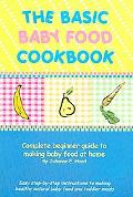 Basic Baby Food Cookbook Complete Beginner Guide to Making Baby Food at Home