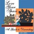 Love Your Space! A Guide to Decorating