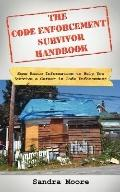 The Code Enforcement Survivor Handbook: Some Basic Information to Help You Survive A Career ...