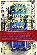 Save $$$$ Buying Your Next Car! This Proven Method Could Save You Thousands on Your Next Car...