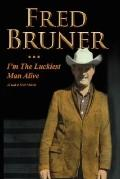 Fred Bruner I'm the Luckiest Man Alive