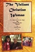 Valiant Christian Woman: A Devotional and Activities Book for Women's Ministry: Volume I