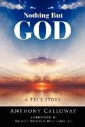Nothing but God: A True Story