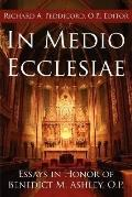 In Medio Ecclesiae: Essays In Honor Of Benedict M. Ashley, O.P.
