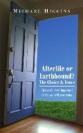 Afterlife or Earthbound? the Choice Is Yours: This Is the most important choice you will eve...