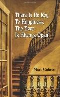 There Is No Key to Happiness, the Door Is Always Open