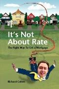 It's Not about Rate: The Right Way to Get a Mortgage