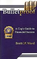 Bulletproof: A Cop's Guide to Financial Success