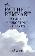 Faithful Remnant on Earth in Purgatory in Heaven