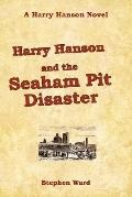 Harry Hanson and the Seaham Pit Disaster: A Harry Hanson Novel