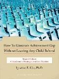 How to Eliminate Achievement Gap without Leaving Any Child behind: Student Edition: A Handbo...