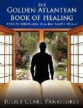 Golden Atlantean Book of Healing: Ancient Knowledge Healing TodayS World