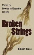 Broken Strings: Wisdom for Divorced and Separated Families