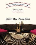 Dear Mr. President Letters to the Oval Office from the Files of the National Archives