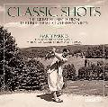 Classic Shots The Greatest Images from the United States Golf Association