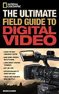 Ultimate Field Guide to Digital Video