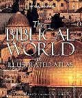 Biblical World An Illustrated Atlas
