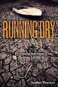 Running Dry : A Journey from Source to Sea down the Colorado River
