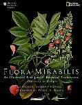 Flora Mirabilis: How Plants Have Shaped World Knowledge, Health, Wealth, and Beauty (Nationa...