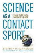 Science as a Contact Sport: Inside the Battle to Save Earth's Climate