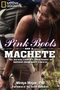Pink Boots and a Machete : My Journey from NFL Cheerleader to National Geographic Explorer