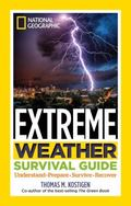 National Geographic Extreme Weather Survival Guide : Understand, Prepare, Survive, Recover
