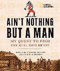 Ain't Nothing but a Man A Historian's Quest to Find the Real John Henry