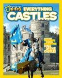 National Geographic Kids Everything Castles: Capture These Facts, Photos, and Fun to Be King...