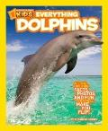 National Geographic Kids Everything Dolphins : All the Dolphin Facts, Photos, and Fun that W...