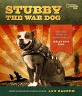 Stubby the War Dog : The True Story of World War I's Bravest Dog