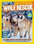 National Geographic Kids Mission: Wolf Rescue : All about Wolves and How to Save Them